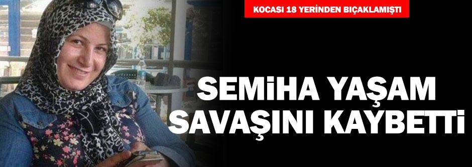 18 yerinden bıçaklanan Semiha yaşam savaşını kaybetti