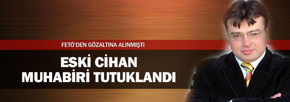 Cihan Denizli muhabiri tutuklandı