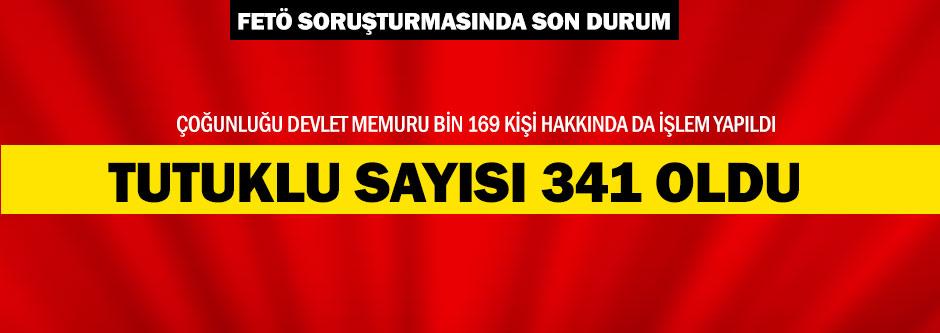 FETÖ'den 341 kişi tutuklandı
