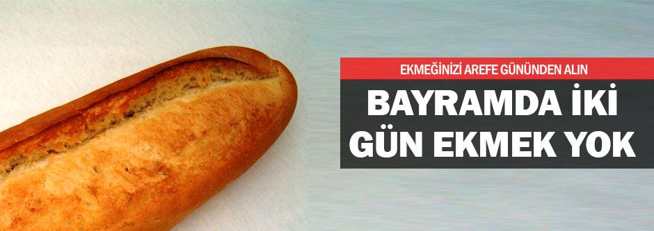 Bayramda iki gün ekmek çıkmayacak