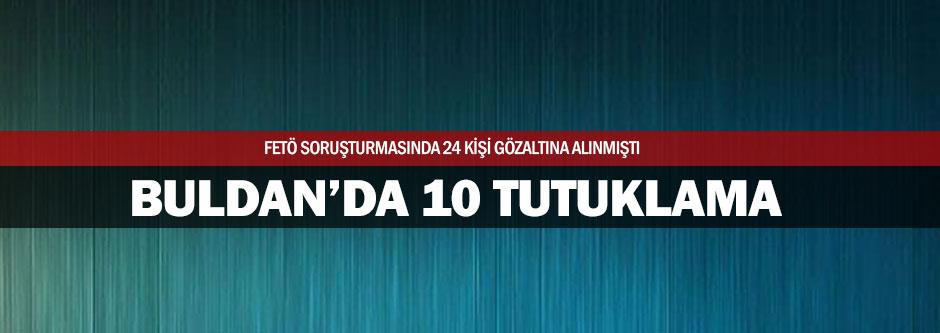 Buldan'da 10 kişi FETÖ'den tutuklandı