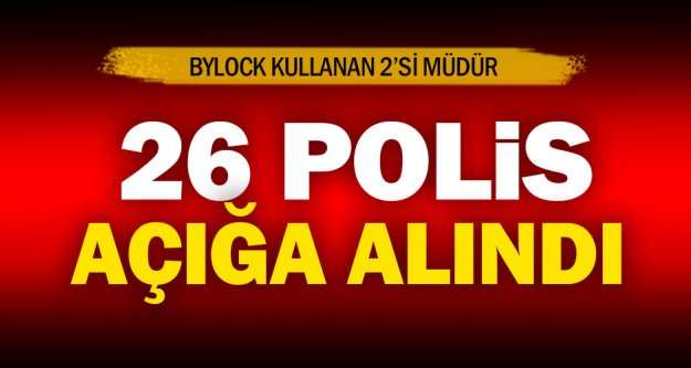 2'si müdür 26 polis açığa alındı