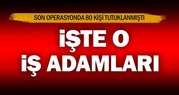 Tutuklanan 80 iş adamının isimleri