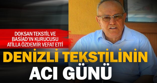 Tekstilci Atilla Özdemir vefat etti