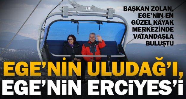 """'Burası Ege'nin Uludağ'ı, Ege'nin Erciyes'i"""""""