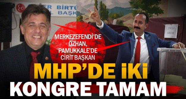 MHP'de Merkezefendi ve Pamukkale kongreleri tamamlandı