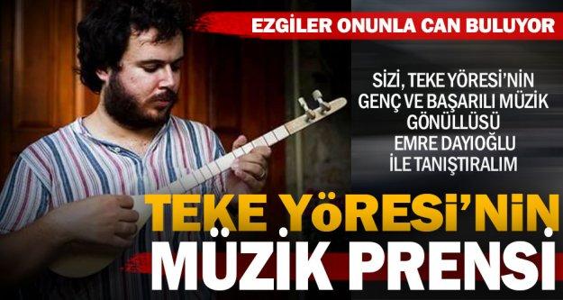 Teke Yöresi'nin müzik prensi: Emre Dayıoğlu