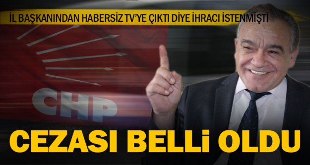 CHP'de Bekir Çapar'a 2 yıl 'uzaklaştırma' cezası