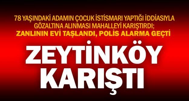 Çocuk istismarı iddiası Zeytinköy'ü karıştırdı
