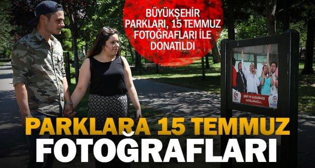 Büyükşehir parkları, 15 Temmuz fotoğrafları ile donatıldı