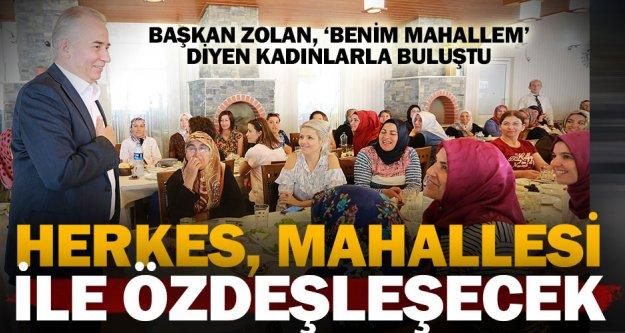 Başkan Zolan: 'Herkes mahallesi ile özdeşleşecek'