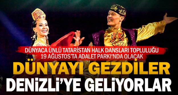 Dünyaca ünlü dans grubu Denizli'ye geliyor