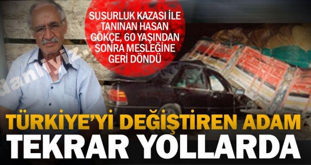 Susurluk kazası ile Türkiye'nin tanıdığı Hasan Gökçe, 21 yıl sonda şoförlüğe geri döndü