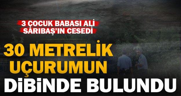 3 çocuk babası Ali Sarıbaş'ın cesedi uçurumun dibinde bulundu