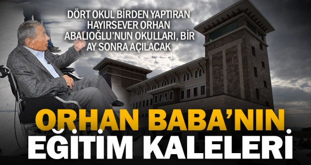 Hayırsever Orhan Abalıoğlu'nun yaptırdığı okullar bir ay sonra açılıyor