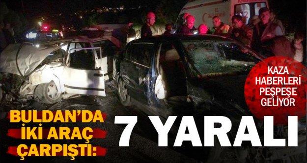 Buldan'da iki araç çarpıştı; 7 kişi yaralandı