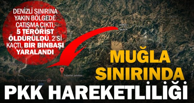 Denizli'nin Muğla sınırında PKK hareketliliği
