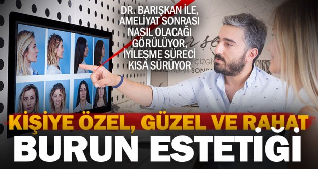 Dr. Serkan Barışkan'dan kişiye özel burun estetiği