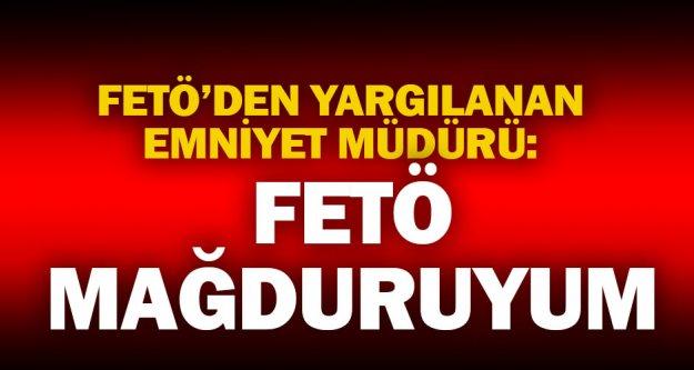 Tutuklu eski polis müdürü: Ben de FETÖ mağduruyum
