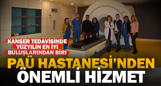 21'nci yüzyılın en iyi buluşlarından Tomoterapi PAÜ Hastanesi'nde