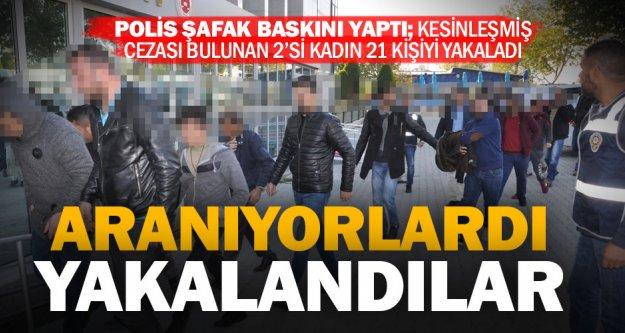 Aranan 21 kişi operasyonla yakalandı