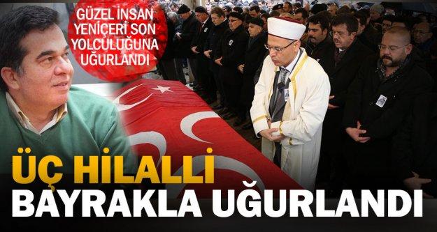 Eski MHP İl Başkanlarından Mehmet Fevzi Yeniçeri son yolculuğuna uğurlandı