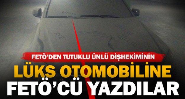 FETÖ'den tutuklu diş hekiminin lüks otomobiline 'FETÖ'cü' diye yazdılar