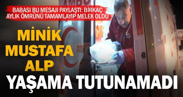 Bir ay erken doğan Mustafa Alp yaşama tutunamadı