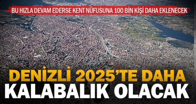 Denizli, 2025'te 100 bin kişi daha kalabalık olacak