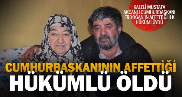 Cumhurbaşkanı Erdoğan'ın affettiği ilk hükümlü öldü