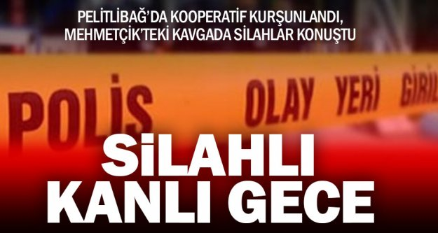 Pelitlibağ ve Mehmetçik'te silahlı olay