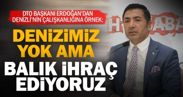 DTO Başkanı Erdoğan'dan Denizli'nin ihracat başarısı yorumu