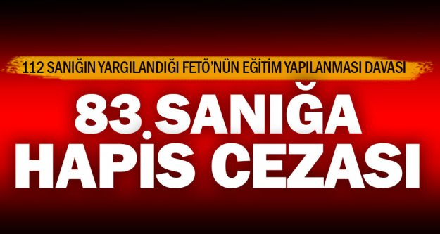 FETÖ'nün eğitim yapılanması davasında 83 sanığa hapis cezası
