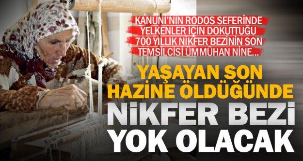 700 yıllık tarihe sahip Nikfer Bezini dokumayı bilen tek kişi kaldı