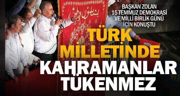Başkan Zolan: Türk milletinde kahramanlar tükenmez