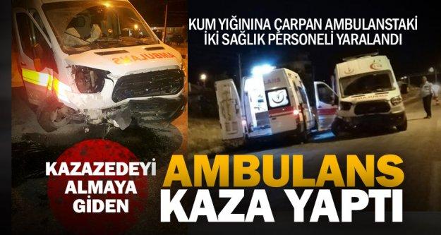 Kazazedeyi almaya giden ambulans kaza yaptı