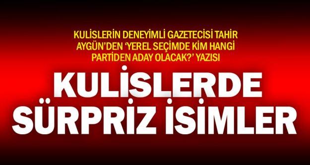 Ak Parti, CHP ve MHP kulislerinden kimler başkan adayı yazısı