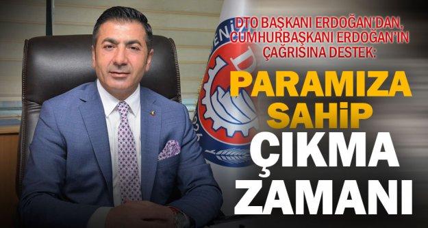 DTO Başkanı Erdoğan'dan, Cumhurbaşkanı Erdoğan'ın çağrısına destek