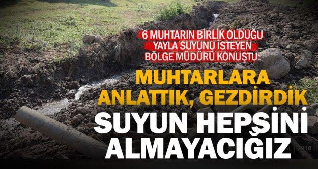 Denizli Orman Genel Müdürü Mustafa Korucu: Yayladaki suyun hepsini almayacağız