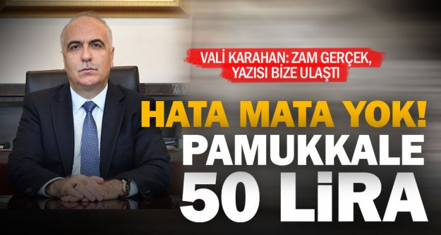 Vali Hasan Karahan: Pamukkale 50 lira oldu, uygulama 1 Ekim'de