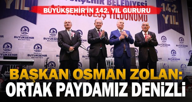 Başkan Osman Zolan: 'Ortak paydamız Denizli'