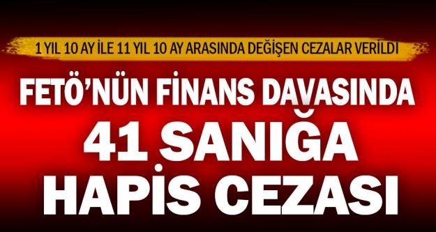 FETÖ'nün finans yapılanmasında 41 sanığa hapis