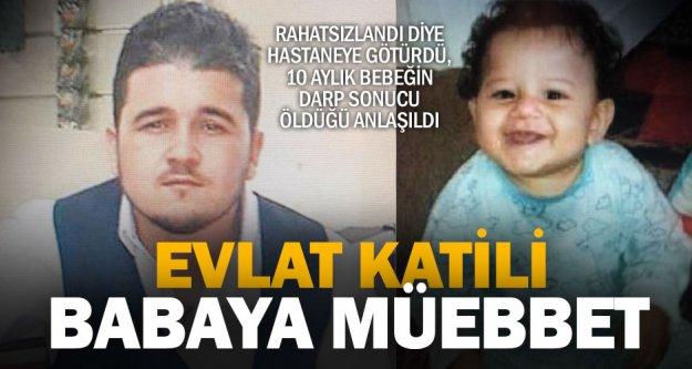10 aylık oğlunu öldüren babaya müebbet hapis