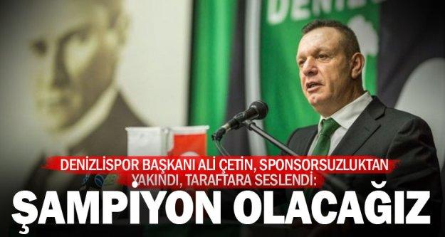 Denizlispor Başkanı Çetin: Şampiyon olarak çıkacağız