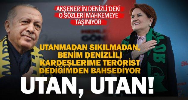 Cumhurbaşkanı Erdoğan'dan, Akşener'in Denizli mitingindeki sözleri hakkında suç duyurusu