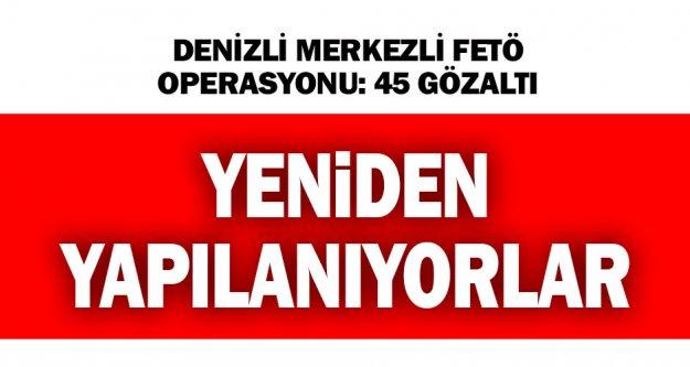 FETÖ'nün 'yeni yapılanması'na operasyon: 45 gözaltı