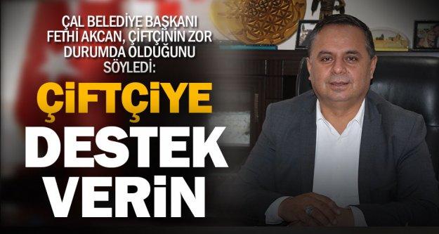 Çal Belediye Başkanı Akcan, çiftçilere destek istedi