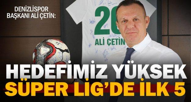 Denizlispor Başkanı Çetin: 'Süper Lig'de hedefimiz ilk 5'