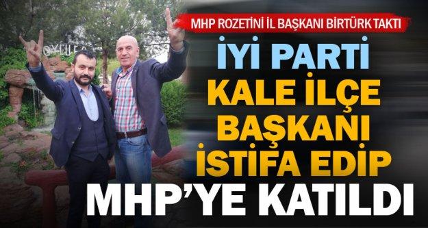 İyi Parti Kale İlçe Başkanı MHP'ye geçti