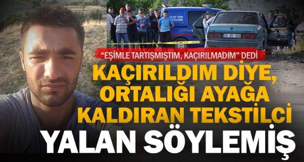 Kaçırıldığını iddia eden tekstilci, eşiyle tartıştığı için yalan söylemiş